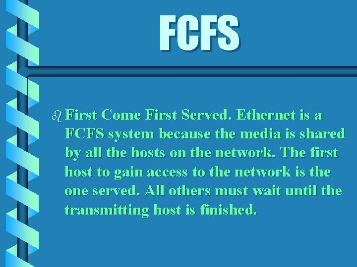 FCFS b First Come First Served. Ethernet is a FCFS system because the media