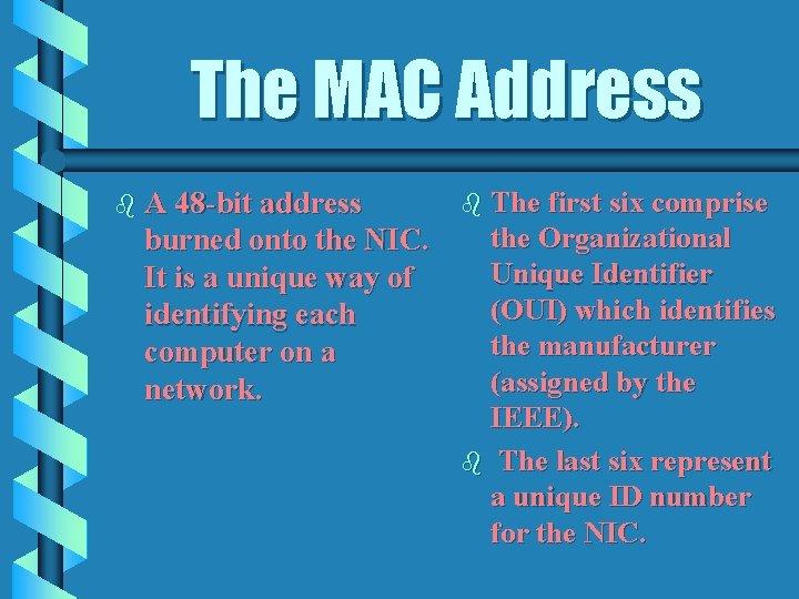 The MAC Address b A 48 -bit address burned onto the NIC. It is