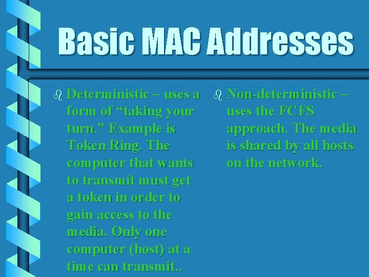 """Basic MAC Addresses b Deterministic – uses a form of """"taking your turn. """""""