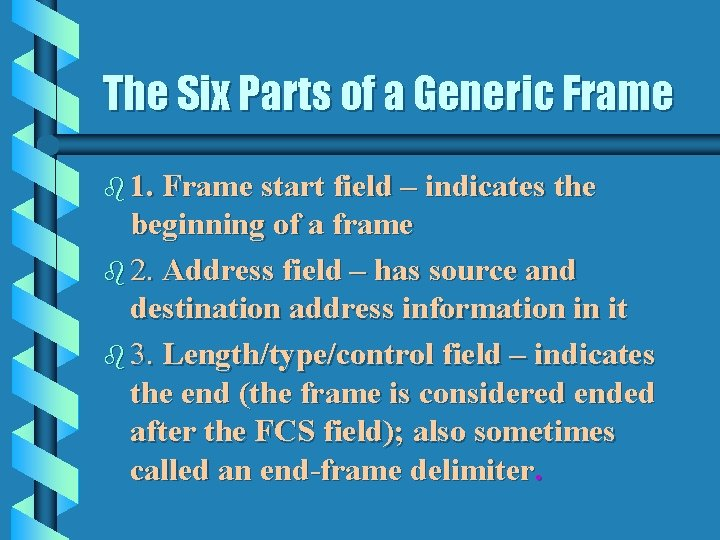 The Six Parts of a Generic Frame b 1. Frame start field – indicates