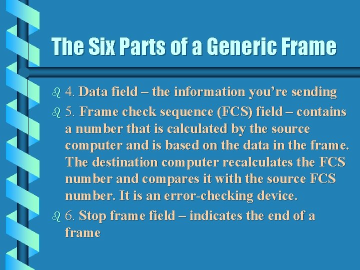 The Six Parts of a Generic Frame b 4. Data field – the information