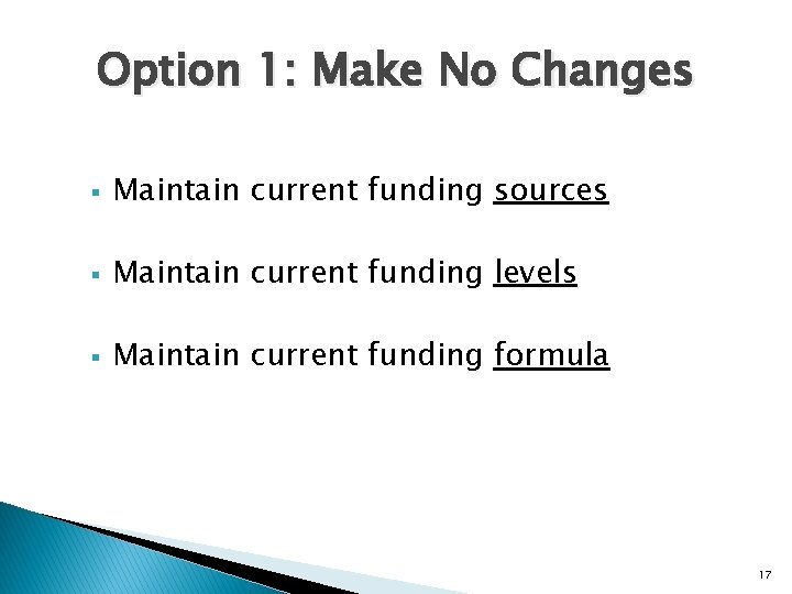 Option 1: Make No Changes § Maintain current funding sources § Maintain current funding