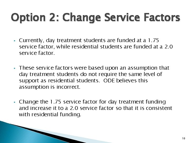 Option 2: Change Service Factors § § § Currently, day treatment students are funded