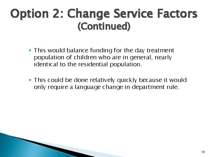 Option 2: Change Service Factors (Continued) § This would balance funding for the day