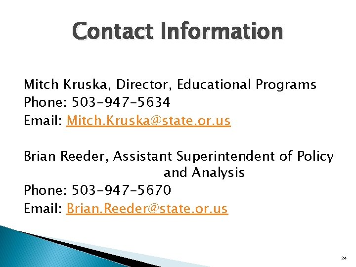 Contact Information Mitch Kruska, Director, Educational Programs Phone: 503 -947 -5634 Email: Mitch. Kruska@state.