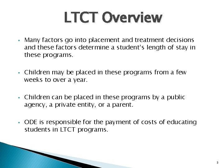LTCT Overview § § Many factors go into placement and treatment decisions and these