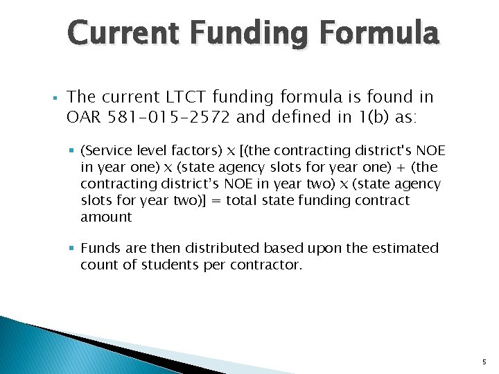 Current Funding Formula § The current LTCT funding formula is found in OAR 581