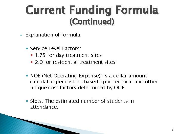 Current Funding Formula (Continued) § Explanation of formula: § Service Level Factors: § 1.