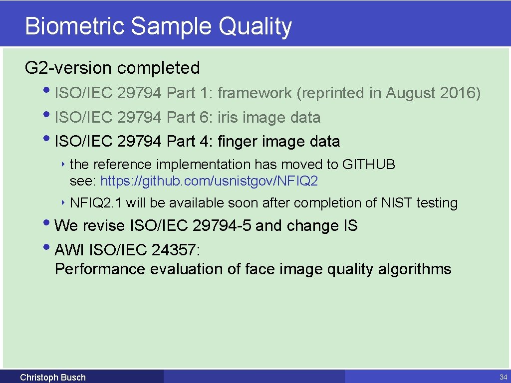 Biometric Sample Quality G 2 -version completed • ISO/IEC 29794 Part 1: framework (reprinted