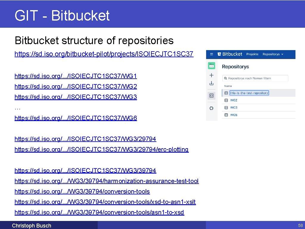 GIT - Bitbucket structure of repositories https: //sd. iso. org/bitbucket-pilot/projects/ISOIECJTC 1 SC 37 https:
