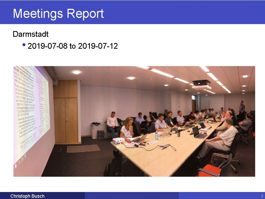 Meetings Report Darmstadt • 2019 -07 -08 to 2019 -07 -12 Christoph Busch 2