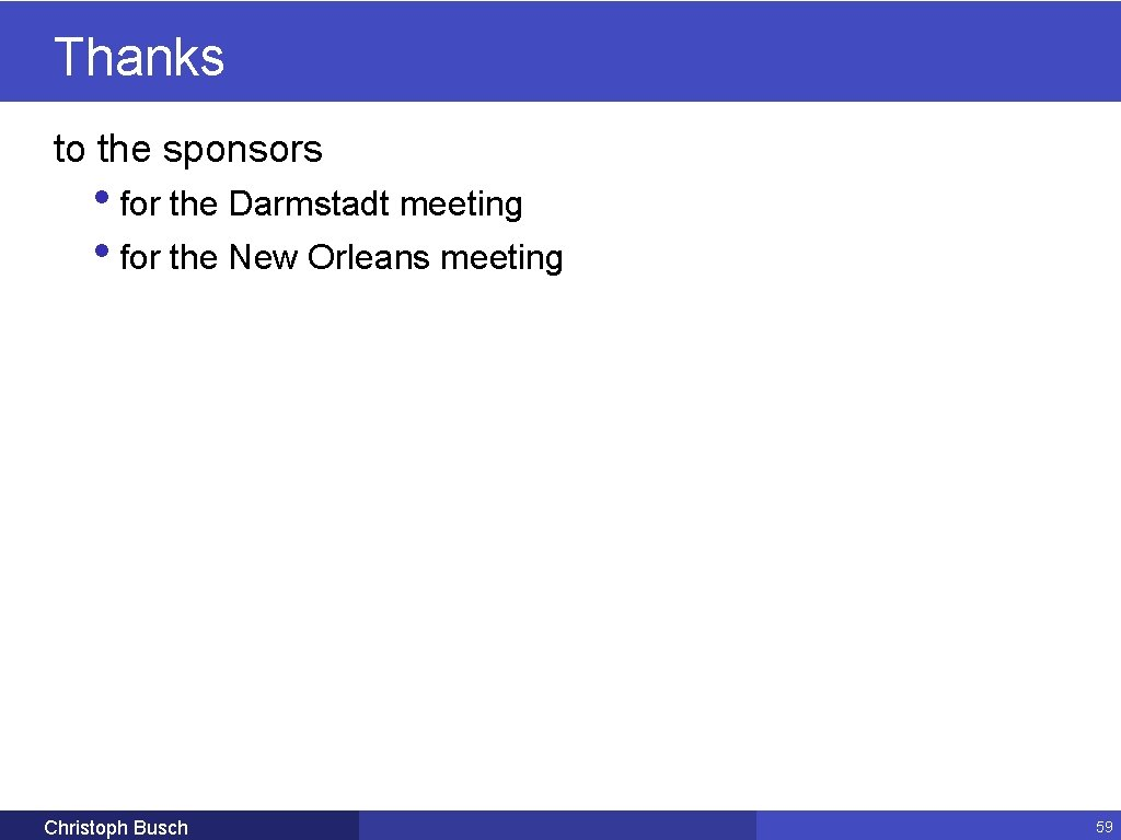 Thanks to the sponsors • for the Darmstadt meeting • for the New Orleans