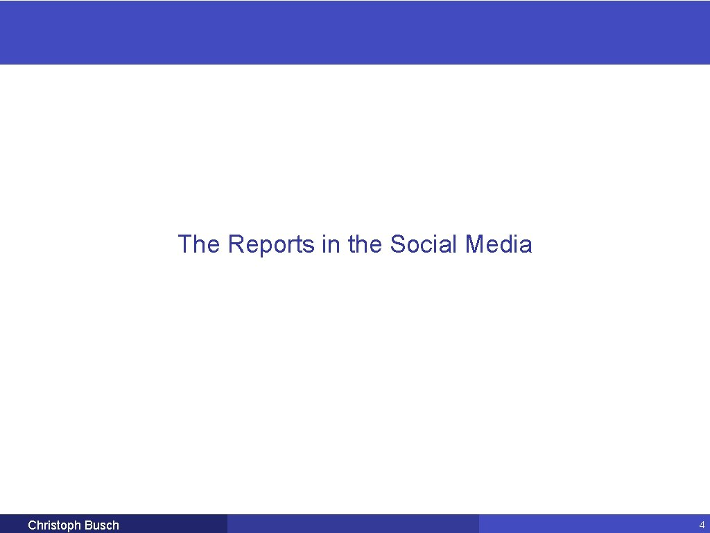 The Reports in the Social Media Christoph Busch 4