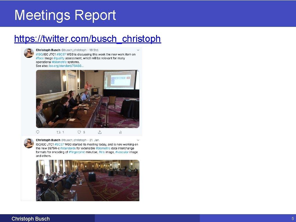 Meetings Report https: //twitter. com/busch_christoph Christoph Busch 5