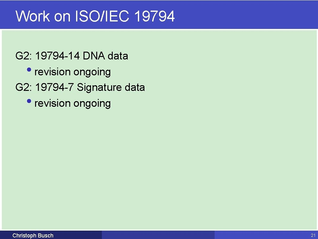 Work on ISO/IEC 19794 G 2: 19794 -14 DNA data • revision ongoing G