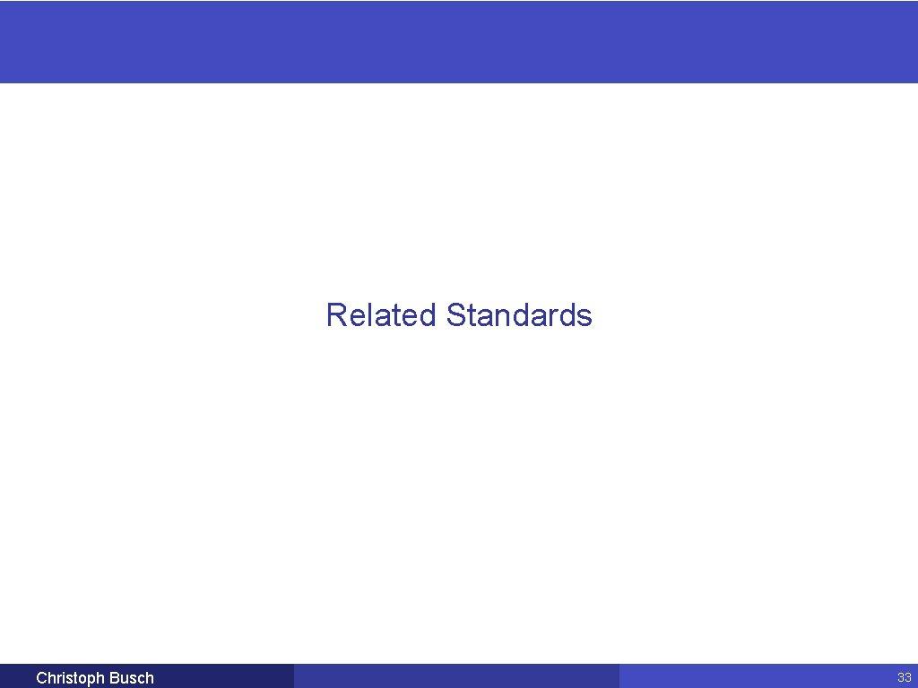 Related Standards Christoph Busch 33