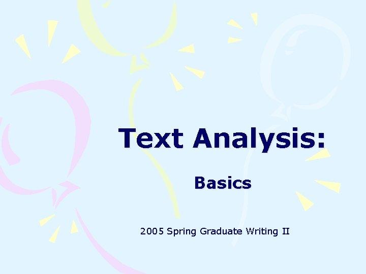 Text Analysis: Basics 2005 Spring Graduate Writing II