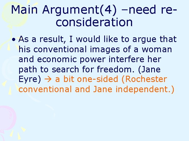 Main Argument(4) –need reconsideration • As a result, I would like to argue that