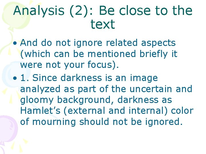 Analysis (2): Be close to the text • And do not ignore related aspects