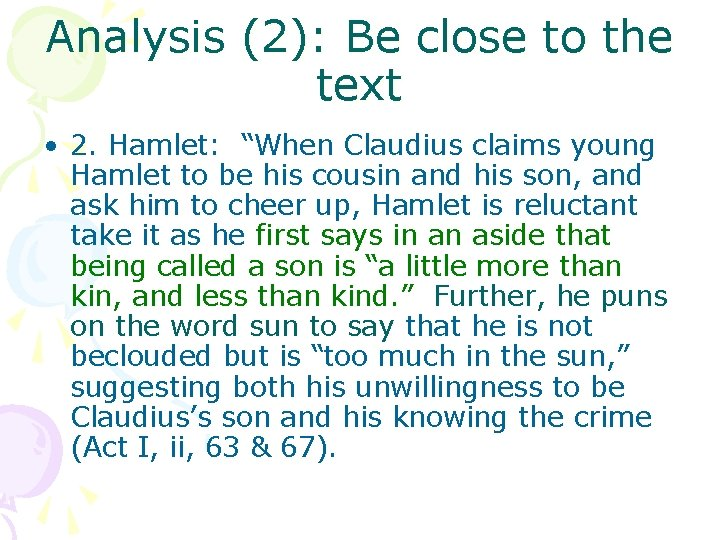 """Analysis (2): Be close to the text • 2. Hamlet: """"When Claudius claims young"""