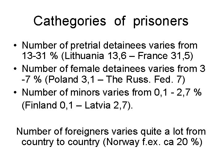 Cathegories of prisoners • Number of pretrial detainees varies from 13 -31 % (Lithuania