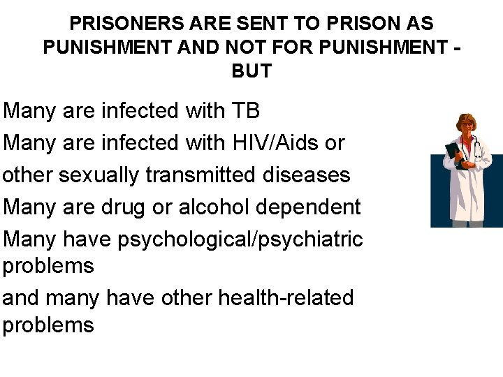 PRISONERS ARE SENT TO PRISON AS PUNISHMENT AND NOT FOR PUNISHMENT BUT Many are