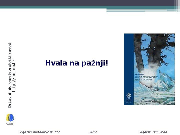 Državni hidrometeorološki zavod http: //meteo. hr Hvala na pažnji! DHMZ Svjetski meteorološki dan 2012.