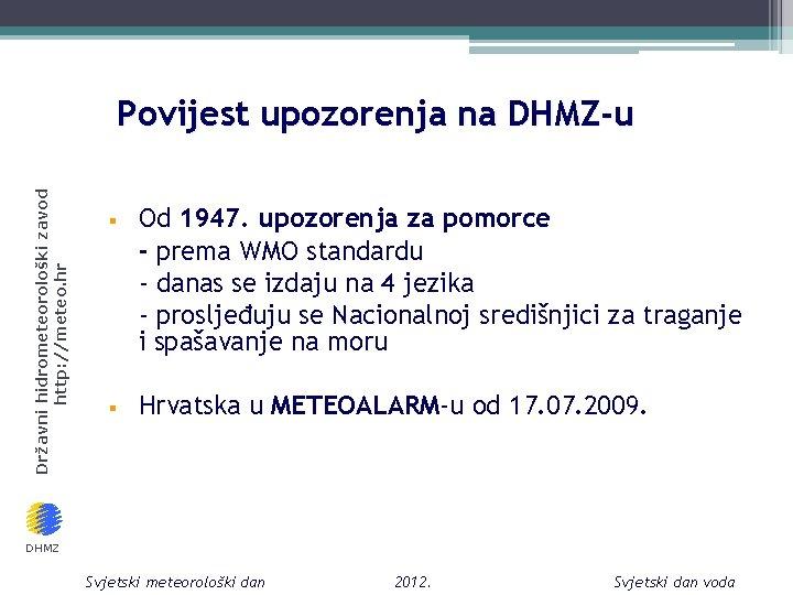 Državni hidrometeorološki zavod http: //meteo. hr Povijest upozorenja na DHMZ-u § § Od 1947.