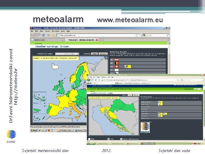www. meteoalarm. eu Državni hidrometeorološki zavod http: //meteo. hr meteoalarm DHMZ Svjetski meteorološki dan