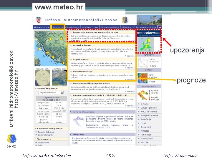 www. meteo. hr Državni hidrometeorološki zavod http: //meteo. hr upozorenja prognoze DHMZ Svjetski meteorološki