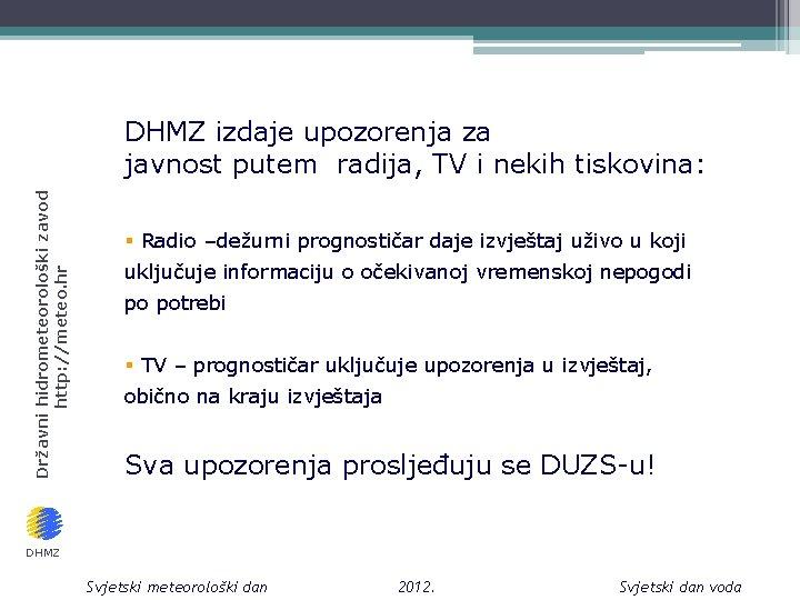 Državni hidrometeorološki zavod http: //meteo. hr DHMZ izdaje upozorenja za javnost putem radija, TV