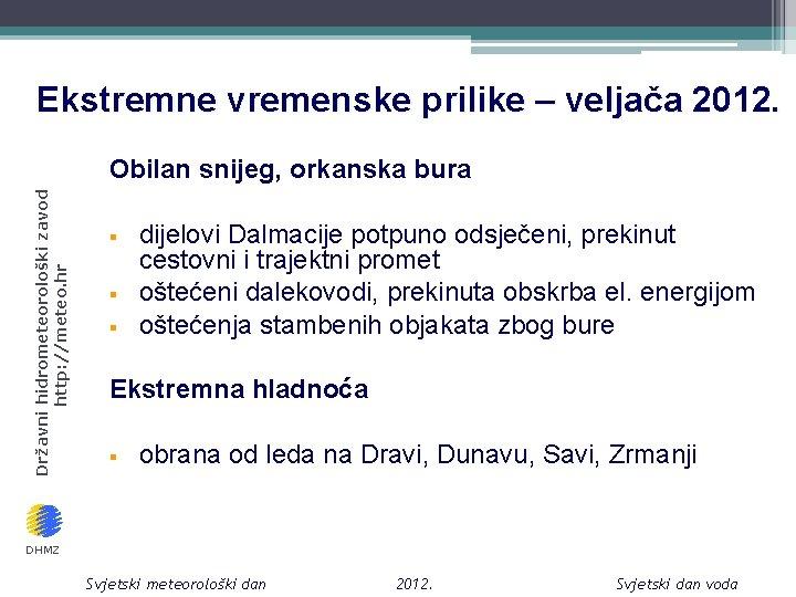 Ekstremne vremenske prilike – veljača 2012. Državni hidrometeorološki zavod http: //meteo. hr Obilan snijeg,