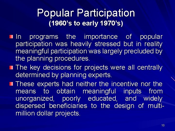 Popular Participation (1960's to early 1970's) In programs the importance of popular participation was