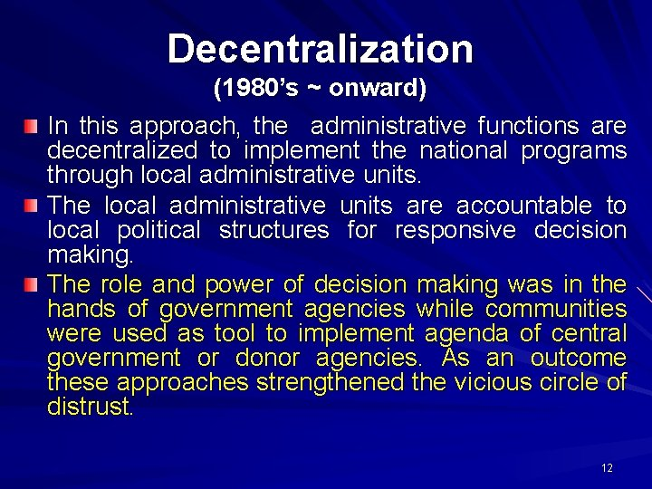 Decentralization (1980's ~ onward) In this approach, the administrative functions are decentralized to implement