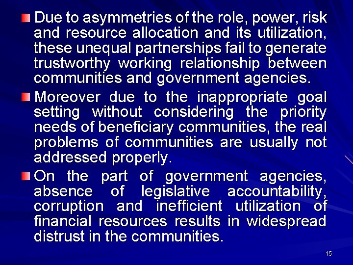 Due to asymmetries of the role, power, risk and resource allocation and its utilization,