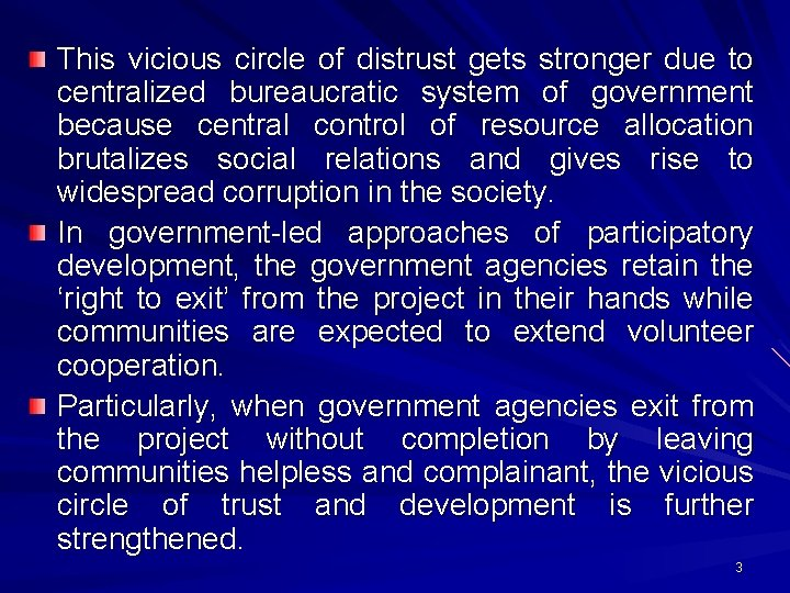 This vicious circle of distrust gets stronger due to centralized bureaucratic system of government
