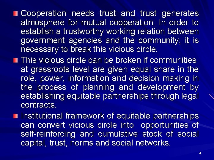 Cooperation needs trust and trust generates atmosphere for mutual cooperation. In order to establish