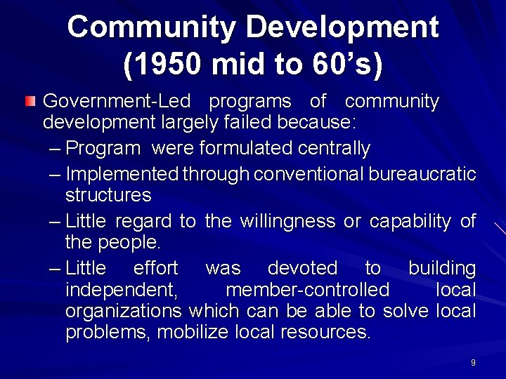 Community Development (1950 mid to 60's) Government-Led programs of community development largely failed because: