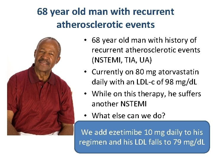 68 year old man with recurrent atherosclerotic events • 68 year old man with