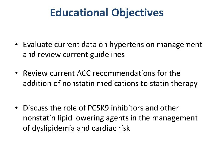 Educational Objectives • Evaluate current data on hypertension management and review current guidelines •