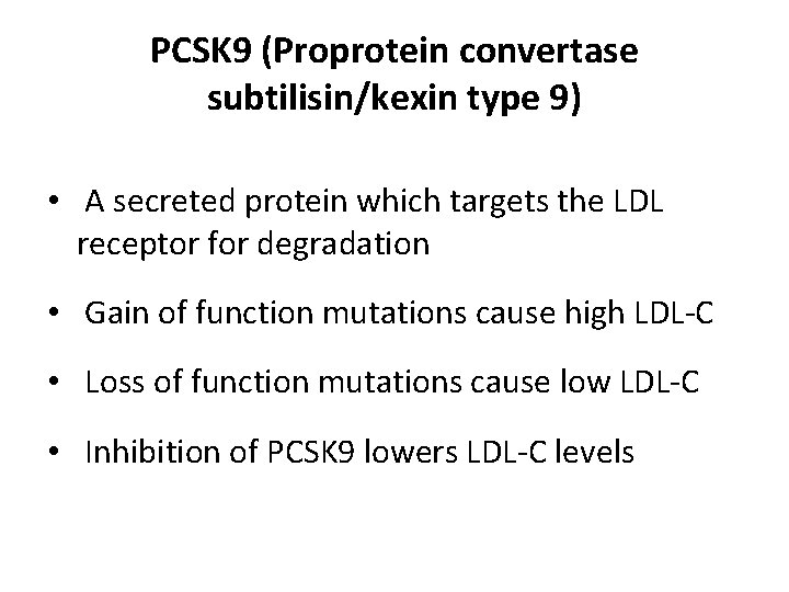 PCSK 9 (Proprotein convertase subtilisin/kexin type 9) • A secreted protein which targets the