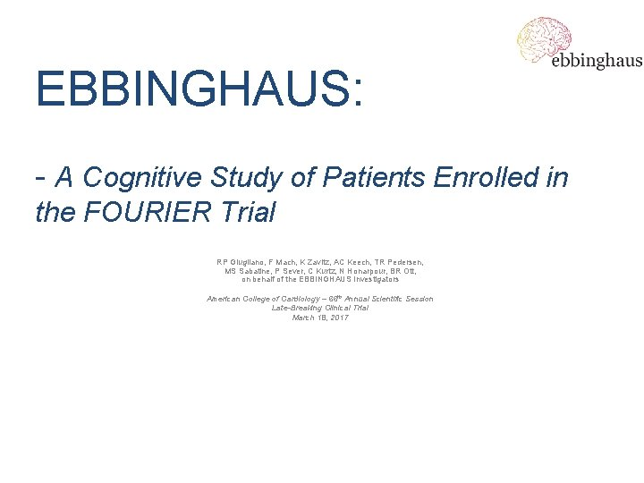EBBINGHAUS: - A Cognitive Study of Patients Enrolled in the FOURIER Trial RP Giugliano,