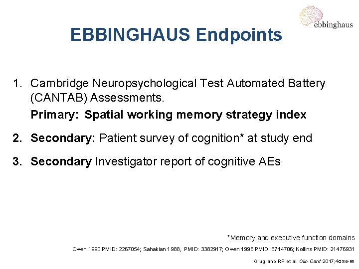 EBBINGHAUS Endpoints 1. Cambridge Neuropsychological Test Automated Battery (CANTAB) Assessments. Primary: Spatial working memory
