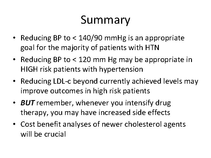 Summary • Reducing BP to < 140/90 mm. Hg is an appropriate goal for