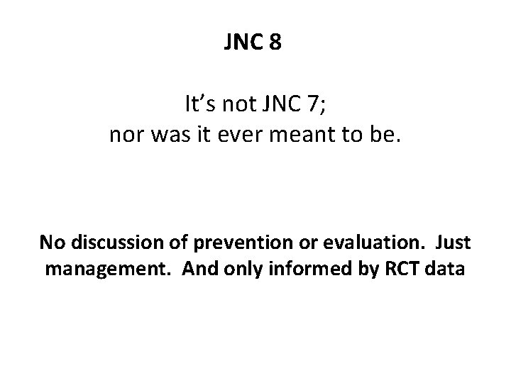 JNC 8 It's not JNC 7; nor was it ever meant to be. No