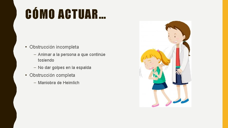 CÓMO ACTUAR… • Obstrucción incompleta – Animar a la persona a que continúe tosiendo