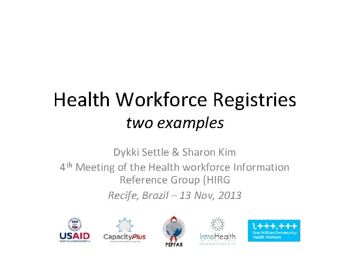 Health Workforce Registries two examples Dykki Settle & Sharon Kim 4 th Meeting of