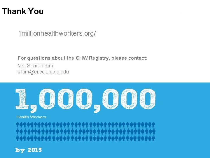 Thank You 1 millionhealthworkers. org/ For questions about the CHW Registry, please contact: Ms.