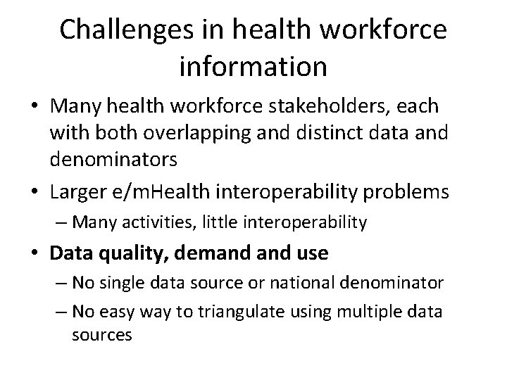 Challenges in health workforce information • Many health workforce stakeholders, each with both overlapping