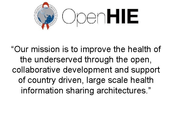 """""""Our mission is to improve the health of the underserved through the open, collaborative"""